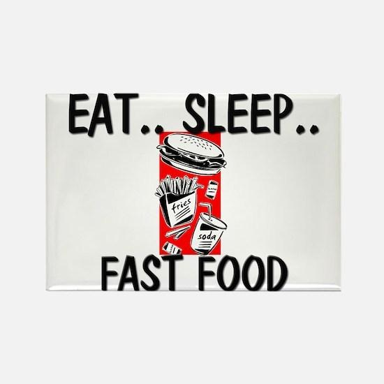 Eat ... Sleep ... FAST FOOD Rectangle Magnet