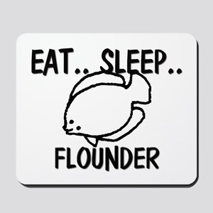 Eat ... Sleep ... FLOUNDER Mousepad