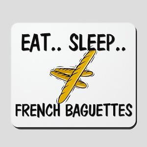 Eat ... Sleep ... FRENCH BAGUETTES Mousepad
