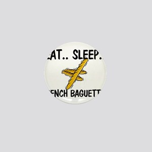 Eat ... Sleep ... FRENCH BAGUETTES Mini Button