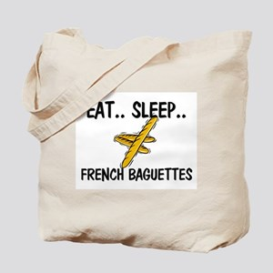 Eat ... Sleep ... FRENCH BAGUETTES Tote Bag