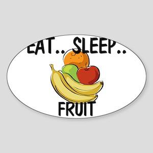 Eat ... Sleep ... FRUIT Oval Sticker