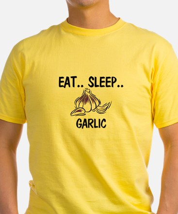 Eat ... Sleep ... GARLIC T