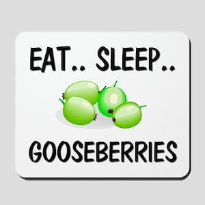 Eat ... Sleep ... GOOSEBERRIES Mousepad