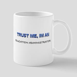 Trust Me I'm an Education Administrator Mug