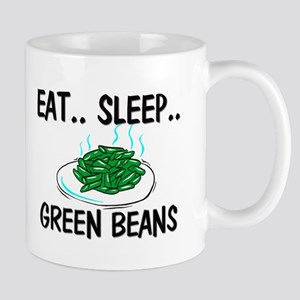 Eat ... Sleep ... GREEN BEANS Mug