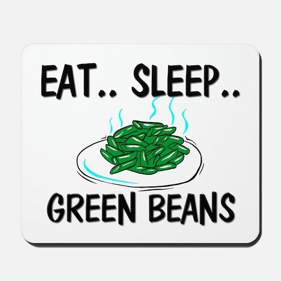Eat ... Sleep ... GREEN BEANS Mousepad
