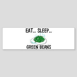 Eat ... Sleep ... GREEN BEANS Bumper Sticker