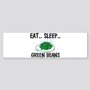 Eat ... Sleep ... GREEN BEANS Bumper Sticker
