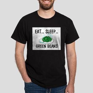 Eat ... Sleep ... GREEN BEANS Dark T-Shirt