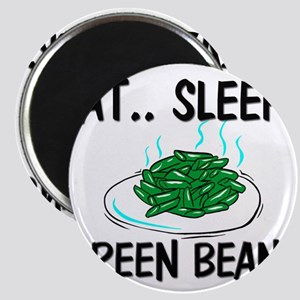 Eat ... Sleep ... GREEN BEANS Magnet