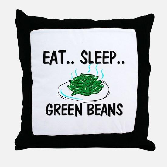 Eat ... Sleep ... GREEN BEANS Throw Pillow