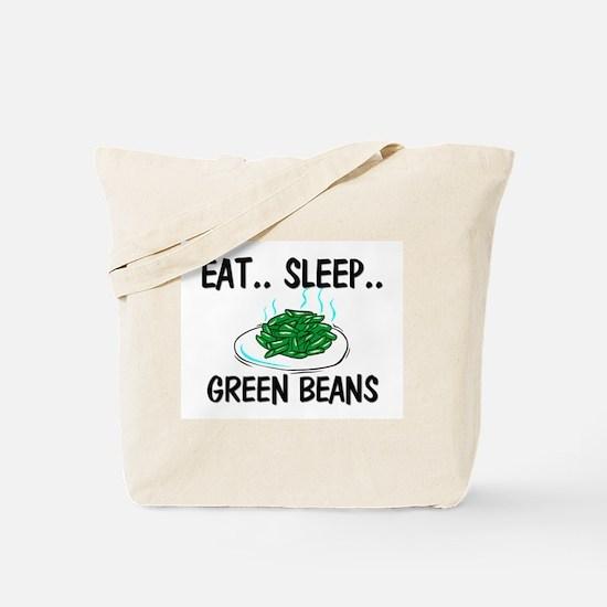 Eat ... Sleep ... GREEN BEANS Tote Bag