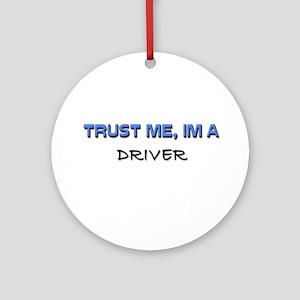 Trust Me I'm a Driver Ornament (Round)