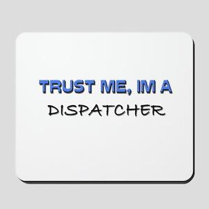 Trust Me I'm a Dispatcher Mousepad