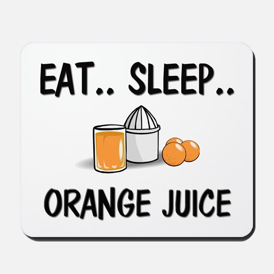 Eat ... Sleep ... ORANGE JUICE Mousepad