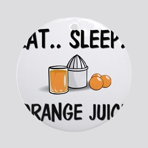Eat ... Sleep ... ORANGE JUICE Ornament (Round)