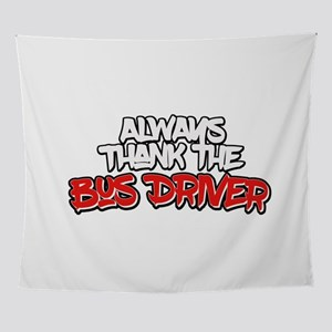 """""""Always Thank The Bus Driver&qu Wall Tapestry"""