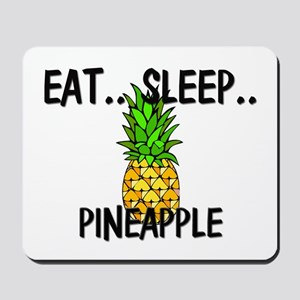 Eat ... Sleep ... PINEAPPLE Mousepad