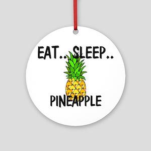 Eat ... Sleep ... PINEAPPLE Ornament (Round)