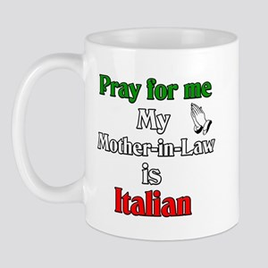 Pray for me my Mother-in-Law is Italain Mug
