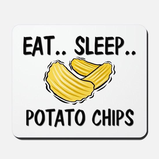 Eat ... Sleep ... POTATO CHIPS Mousepad