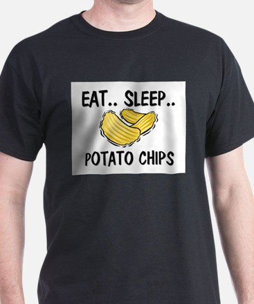 Eat ... Sleep ... POTATO CHIPS T-Shirt