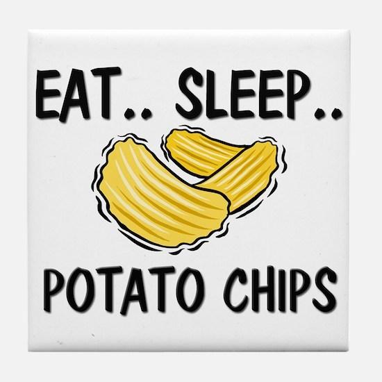 Eat ... Sleep ... POTATO CHIPS Tile Coaster