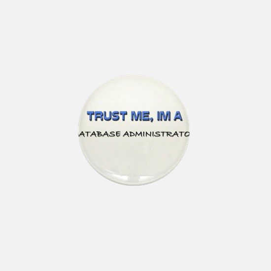 Trust Me I'm a Database Administrator Mini Button