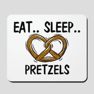 Eat ... Sleep ... PRETZELS Mousepad