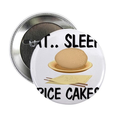 "Eat ... Sleep ... RICE CAKES 2.25"" Button"