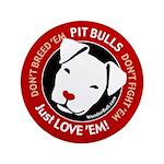 "Pit Bulls: Just Love 'Em! 3.5"" Button"