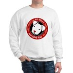 Pit Bulls: Just Love 'Em! Sweatshirt