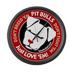 Pit Bulls: Just Love 'Em! Large Wall Clock