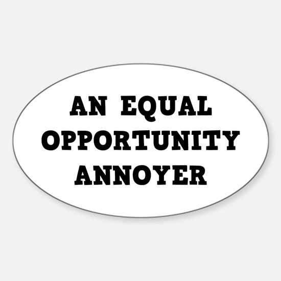 An Equal Annoyer Sticker (Oval)
