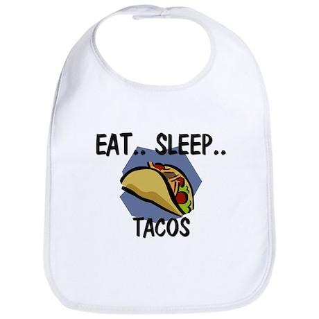Eat ... Sleep ... TACOS Bib