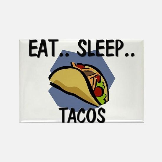 Eat ... Sleep ... TACOS Rectangle Magnet