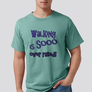 Walking is sooo over rated! T-Shirt