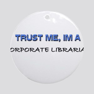 Trust Me I'm a Corporate Librarian Ornament (Round