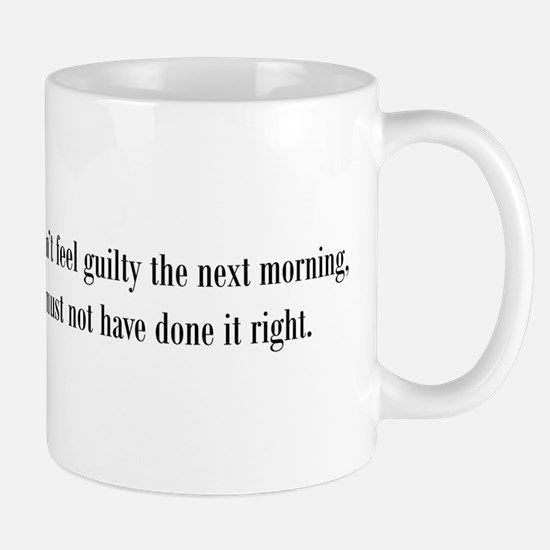 If you don't feel guilty Mug