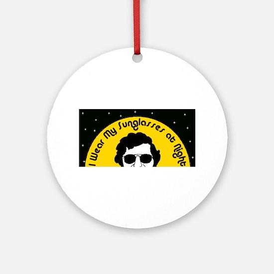 I Wear My Sunglasses at Night Ornament (Round)