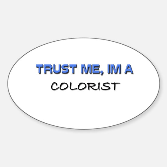 Trust Me I'm a Colorist Oval Decal