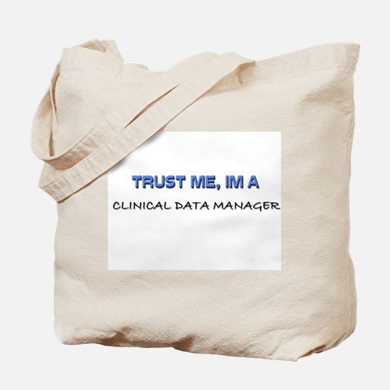 Trust Me I'm a Clinical Data Manager Tote Bag