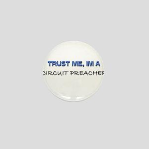 Trust Me I'm a Circuit Preacher Mini Button