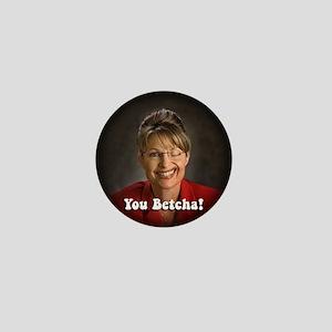 YOU BETCHA Sarah Palin Mini Button