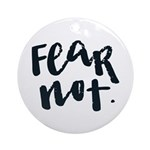 Fear Not Round Ornament
