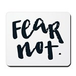 Fear Not Mousepad