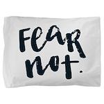 Fear Not Pillow Sham