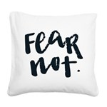 Fear Not Square Canvas Pillow