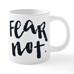 Fear Not Mugs